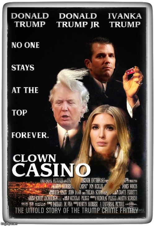 TRUMP CRIME FAMILY | . | image tagged in donald trump,ivanka trump,donald trump jr,mafia,clown,casino | made w/ Imgflip meme maker