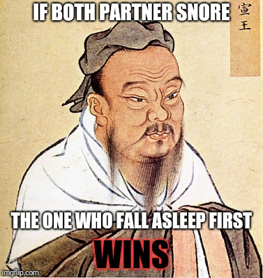 Keys to a happy marriage: #42 Make Bedtime Fun | IF BOTH PARTNER SNORE WINS THE ONE WHO FALL ASLEEP FIRST | image tagged in confucius says,memes,not sure i understand,the keys to a happy,marriage,snoring snorers | made w/ Imgflip meme maker
