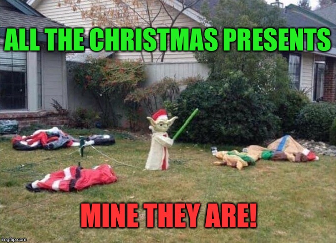 The Jedi Who Stole Christmas | ALL THE CHRISTMAS PRESENTS MINE THEY ARE! | image tagged in star wars,yoda,christmas,santa,memes | made w/ Imgflip meme maker