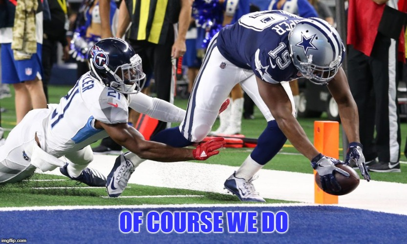 amari cooper | OF COURSE WE DO | image tagged in amari cooper | made w/ Imgflip meme maker
