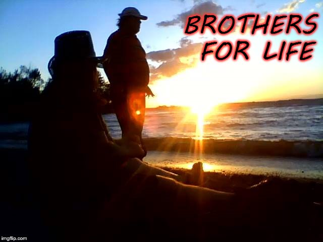 brothers for life | BROTHERS FOR LIFE | image tagged in brother,brothers,beach,sunset,meme,memes | made w/ Imgflip meme maker