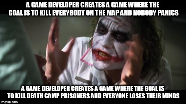 And everybody loses their minds Meme | A GAME DEVELOPER CREATES A GAME WHERE THE GOAL IS TO KILL EVERYBODY ON THE MAP AND NOBODY PANICS A GAME DEVELOPER CREATES A GAME WHERE THE G | image tagged in memes,and everybody loses their minds,hatred,the cost of freedom,cost of freedom,games | made w/ Imgflip meme maker