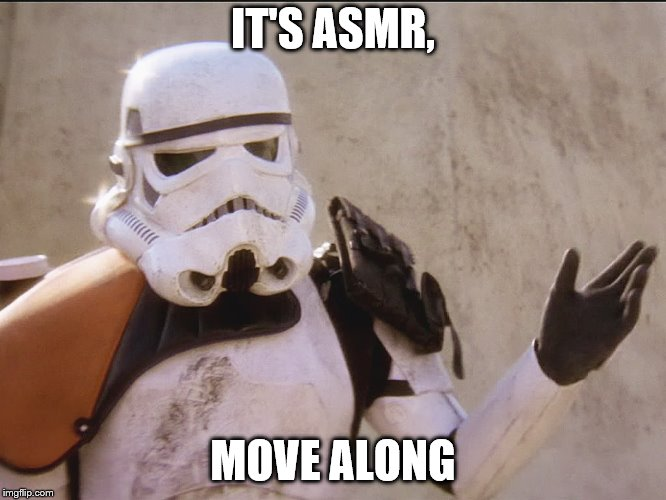 Move along sand trooper star wars | IT'S ASMR, MOVE ALONG | image tagged in move along sand trooper star wars | made w/ Imgflip meme maker