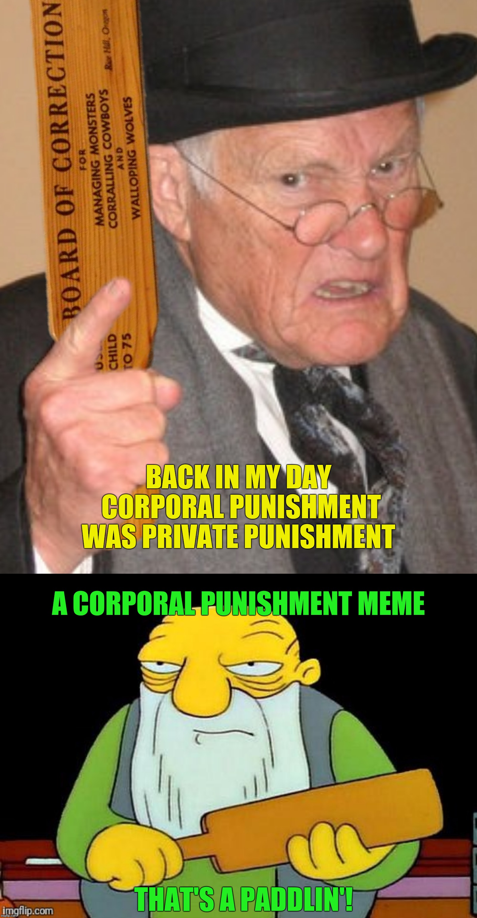 Bad Photoshop Sunday presents:  Brace yourselves, Major Punishment is coming!  Inspired by a FrankJames3 meme. | BACK IN MY DAY CORPORAL PUNISHMENT WAS PRIVATE PUNISHMENT A CORPORAL PUNISHMENT MEME THAT'S A PADDLIN'! | image tagged in bad photoshop sunday,back in my day,simpsons,that's a paddlin' | made w/ Imgflip meme maker