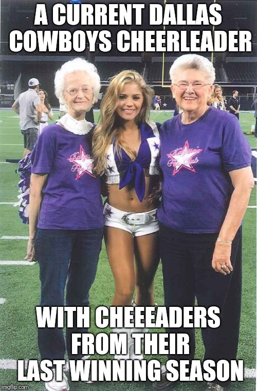 Another lackluster season for Dallas | A CURRENT DALLAS COWBOYS CHEERLEADER WITH CHEEEADERS FROM THEIR LAST WINNING SEASON | image tagged in dallas cowboys | made w/ Imgflip meme maker