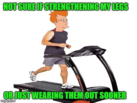 how I feel exercising  | NOT SURE IF STRENGTHENING MY LEGS OR JUST WEARING THEM OUT SOONER | image tagged in funny memes,fry not sure,exercise,treadmill,weight loss,fry | made w/ Imgflip meme maker