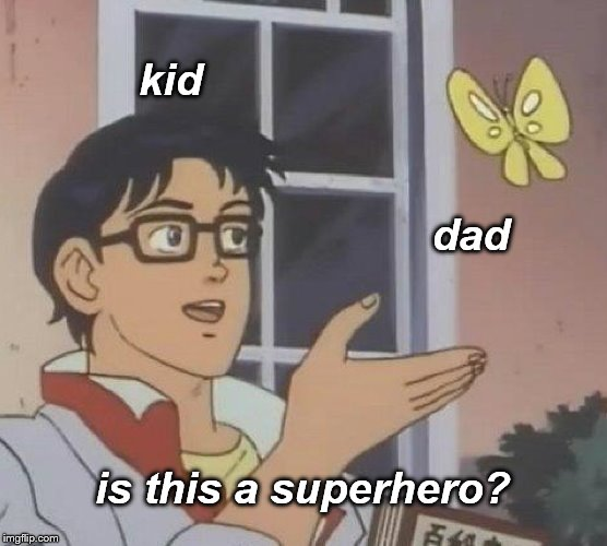 Is This A Pigeon | kid dad is this a superhero? | image tagged in memes,is this a pigeon | made w/ Imgflip meme maker