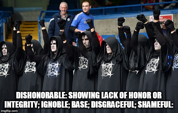 All of them |  DISHONORABLE: SHOWING LACK OF HONOR OR INTEGRITY; IGNOBLE; BASE; DISGRACEFUL; SHAMEFUL: | image tagged in satanists,dishonorable,evil,malignant narcissism,satanism,insanity | made w/ Imgflip meme maker