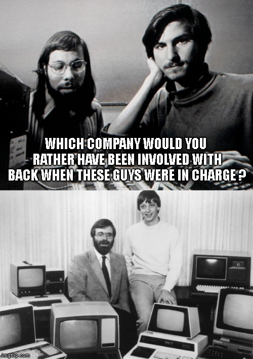 After I watched 'Ready Player One' again it had me thinking... What's your answer ? | WHICH COMPANY WOULD YOU RATHER HAVE BEEN INVOLVED WITH BACK WHEN THESE GUYS WERE IN CHARGE ? | image tagged in steve jobs,steve wozniak,bill gates,paul allen | made w/ Imgflip meme maker