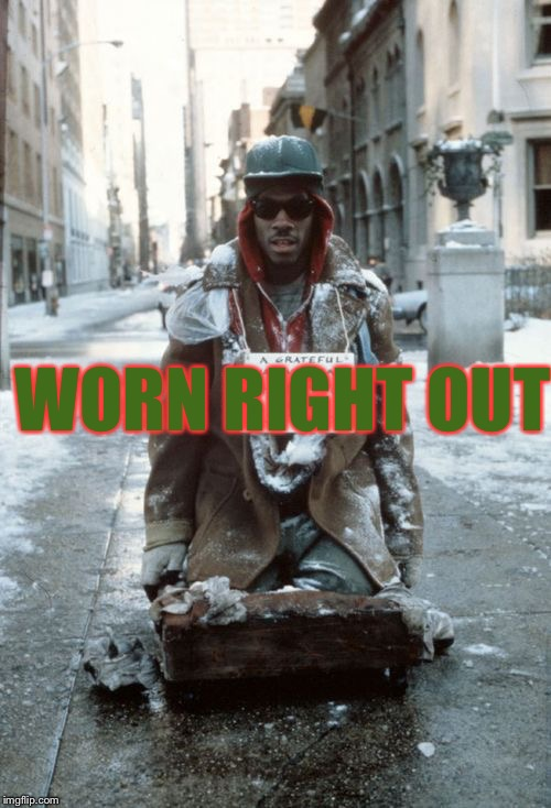 WORN RIGHT OUT | made w/ Imgflip meme maker