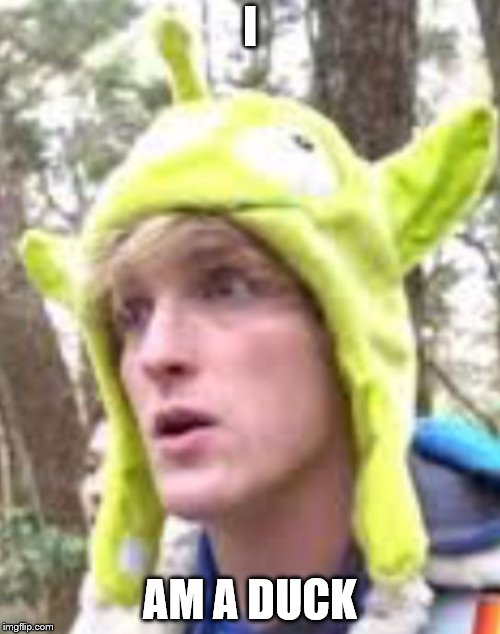 Logan Paul | I AM A DUCK | image tagged in logan paul | made w/ Imgflip meme maker