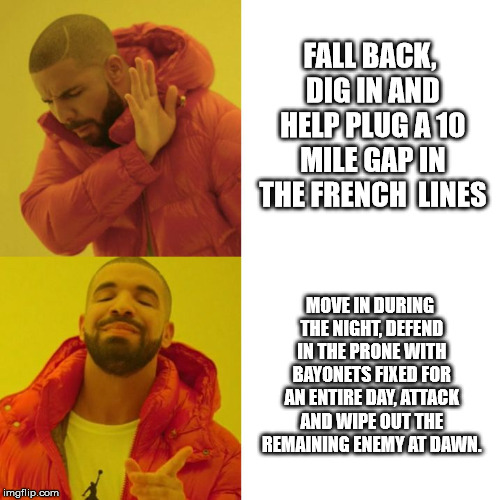 Drake Blank | FALL BACK, DIG IN AND HELP PLUG A 10 MILE GAP IN THE FRENCH  LINES MOVE IN DURING THE NIGHT, DEFEND IN THE PRONE WITH BAYONETS FIXED FOR AN  | image tagged in drake blank,MemesOfTheGreatWar | made w/ Imgflip meme maker