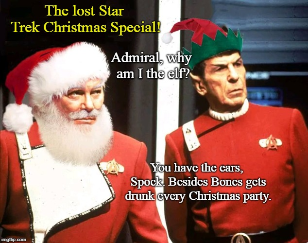 Finally! The lost Star Trek Christmas Special! | The lost Star Trek Christmas Special! You have the ears, Spock. Besides Bones gets drunk every Christmas party. Admiral, why am I the elf? | image tagged in star trek,william shatner,spock,merry christmas,sci-fi,funny | made w/ Imgflip meme maker