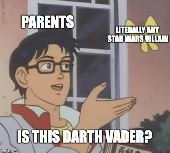 Is This A Pigeon Meme | PARENTS LITERALLY ANY STAR WARS VILLAIN IS THIS DARTH VADER? | image tagged in memes,is this a pigeon | made w/ Imgflip meme maker