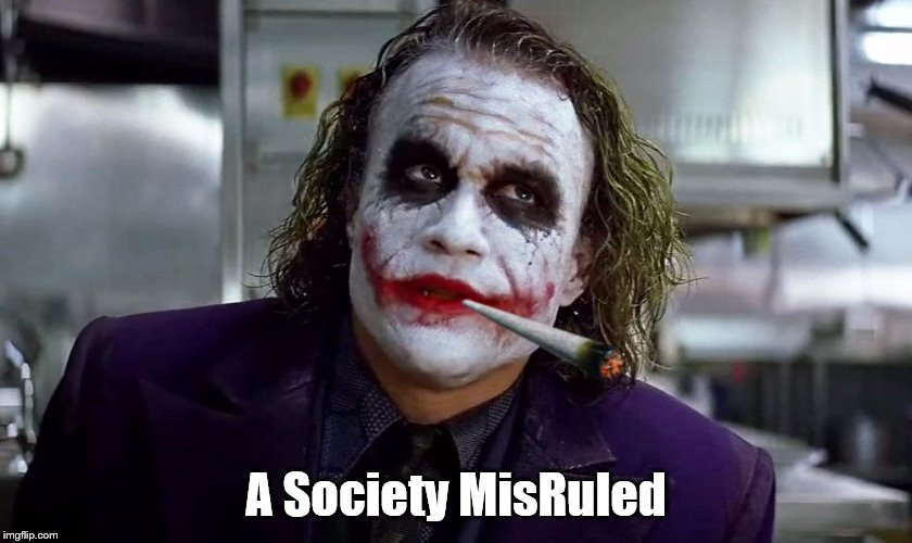 Gang weed joker | A Society MisRuled | image tagged in gang weed joker | made w/ Imgflip meme maker