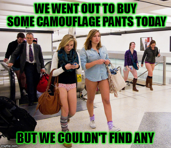 The emperor sympathizes | WE WENT OUT TO BUY SOME CAMOUFLAGE PANTS TODAY BUT WE COULDN'T FIND ANY | image tagged in memes,panties,camouflage | made w/ Imgflip meme maker