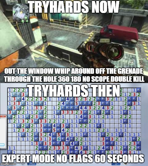 TRYHARDS NOW OUT THE WINDOW WHIP AROUND OFF THE GRENADE THROUGH THE HOLE 360 180 NO SCOPE DOUBLE KILL TRYHARDS THEN EXPERT MODE NO FLAGS 60  | made w/ Imgflip meme maker