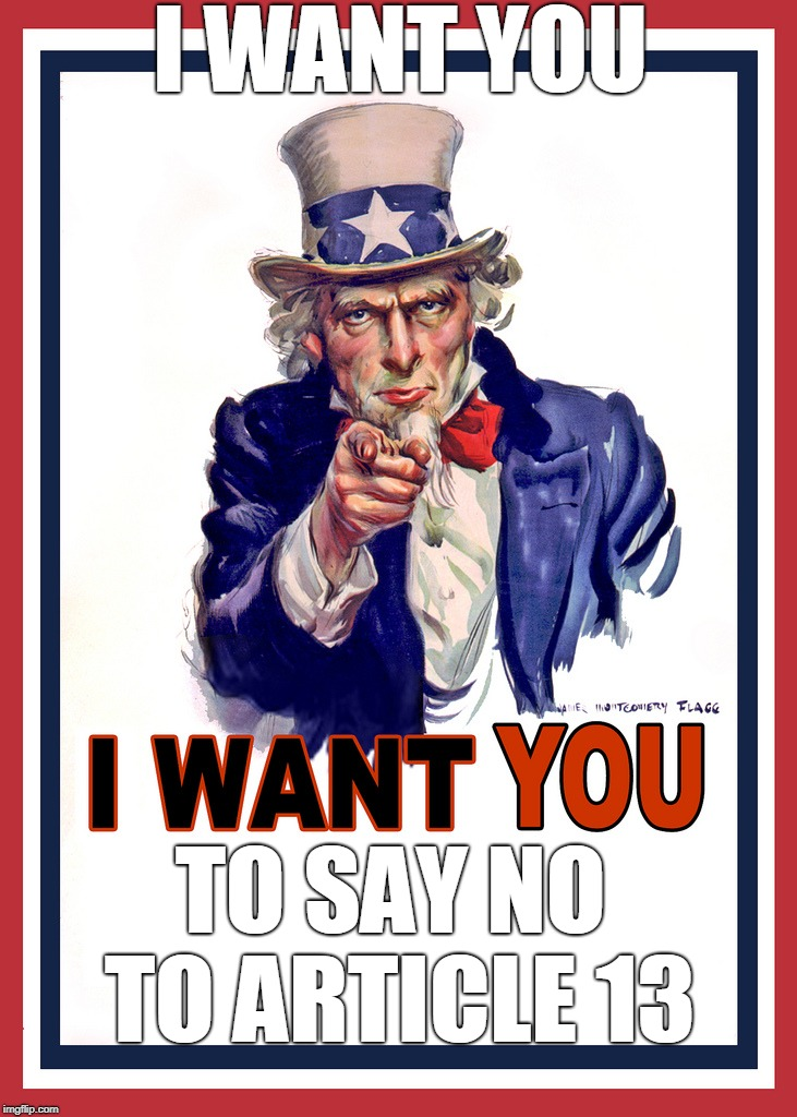 Say No To Article 13! | I WANT YOU TO SAY NO TO ARTICLE 13 | image tagged in uncle sam wants you,memes,article 13,save your internet,censorship machine | made w/ Imgflip meme maker