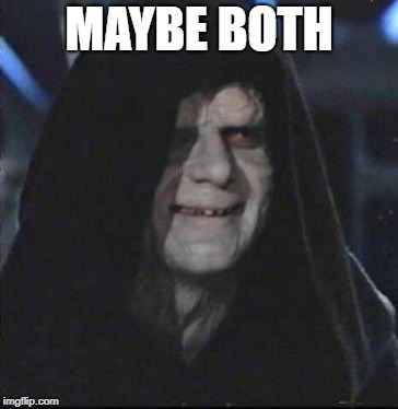 Sidious Error Meme | MAYBE BOTH | image tagged in memes,sidious error | made w/ Imgflip meme maker