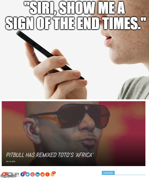 "Mr. Worldwide, indeed...God help us. | ""SIRI, SHOW ME A SIGN OF THE END TIMES."" 