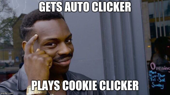 Roll Safe Think About It | GETS AUTO CLICKER PLAYS COOKIE CLICKER | image tagged in memes,roll safe think about it | made w/ Imgflip meme maker