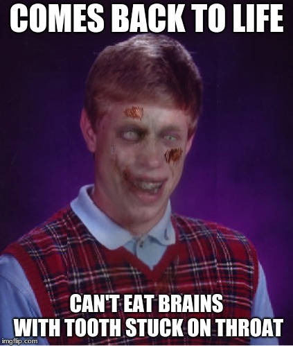 Zombie Bad Luck Brian Meme | COMES BACK TO LIFE CAN'T EAT BRAINS WITH TOOTH STUCK ON THROAT | image tagged in memes,zombie bad luck brian | made w/ Imgflip meme maker