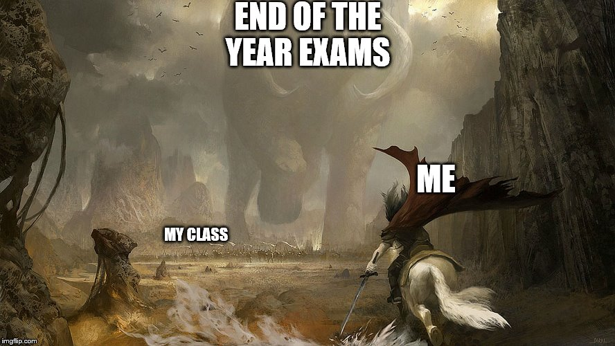 exams before holidays be like  | END OF THE YEAR EXAMS ME MY CLASS | image tagged in memes,school,high school,monster,funny memes | made w/ Imgflip meme maker