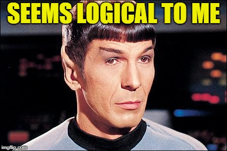 Condescending Spock | SEEMS LOGICAL TO ME | image tagged in condescending spock | made w/ Imgflip meme maker