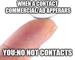 WHEN A CONTACT COMMERCIAL/AD APPERARS YOU:NO NOT CONTACTS | image tagged in eye contact | made w/ Imgflip meme maker