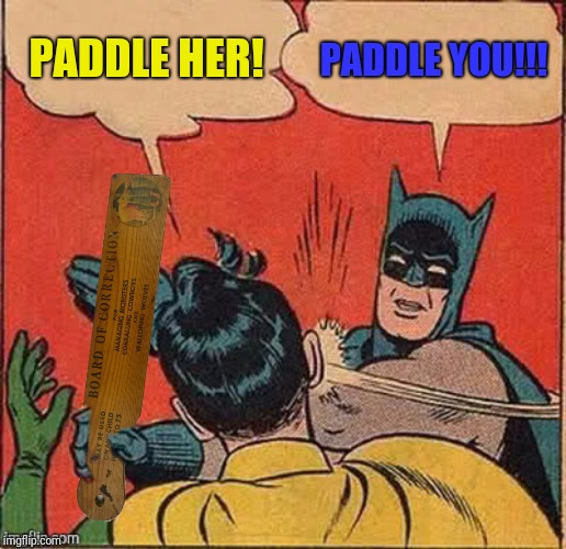 PADDLE HER! PADDLE YOU!!! | made w/ Imgflip meme maker