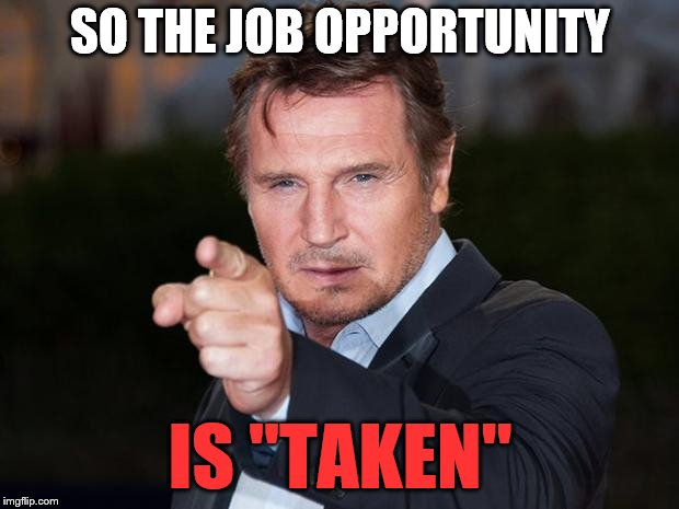 "Liam neeson point | SO THE JOB OPPORTUNITY IS ""TAKEN"" 