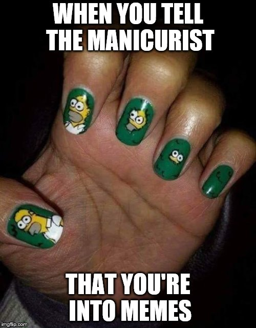Homer Simpson in Bush Nail Polish | WHEN YOU TELL THE MANICURIST THAT YOU'RE INTO MEMES | image tagged in nail polish,homer simpson in bush - large,manicure,meme,funny | made w/ Imgflip meme maker