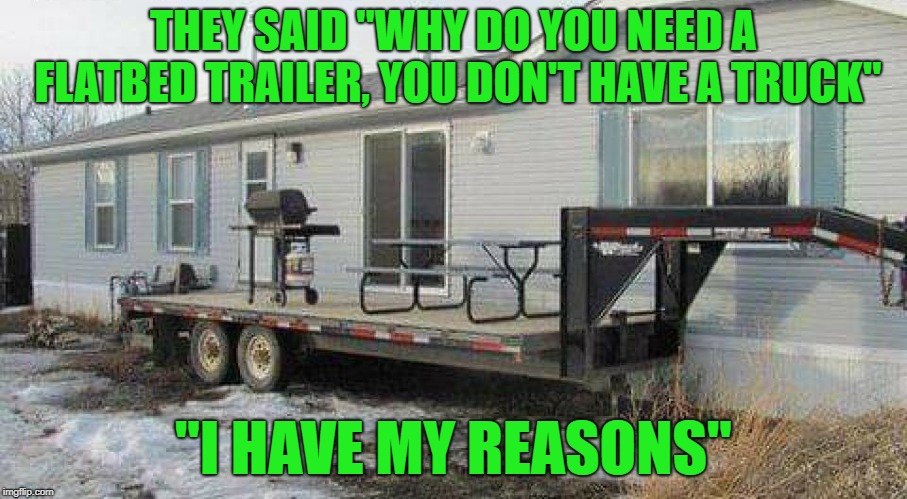 "Where there's a will, there's a way!!! | THEY SAID ""WHY DO YOU NEED A FLATBED TRAILER, YOU DON'T HAVE A TRUCK"" ""I HAVE MY REASONS"" 