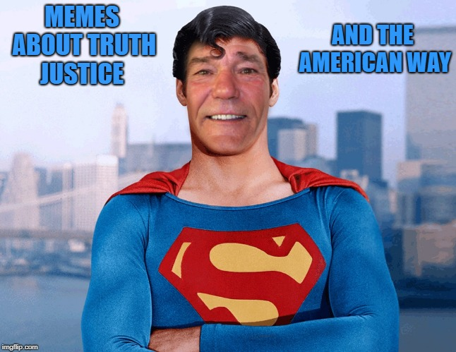 MEMES ABOUT TRUTH JUSTICE AND THE AMERICAN WAY | image tagged in superlew | made w/ Imgflip meme maker