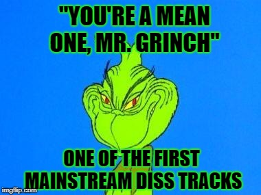 "You're A Mean One, Mr. Grinch was written in 1966 | ""YOU'RE A MEAN ONE, MR. GRINCH"" ONE OF THE FIRST MAINSTREAM DISS TRACKS 