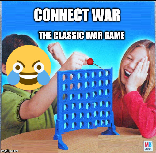 Blank Connect Four | CONNECT WAR THE CLASSIC WAR GAME | image tagged in blank connect four | made w/ Imgflip meme maker