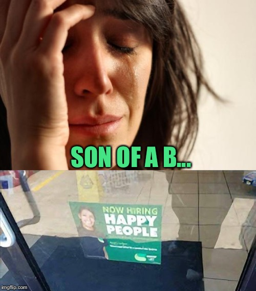 You got this, uh maybe. | SON OF A B... | image tagged in memes,first world problems,job,funny | made w/ Imgflip meme maker