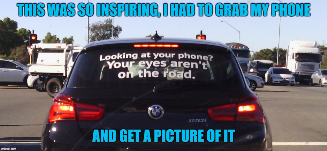 Roll safe, think about it... | THIS WAS SO INSPIRING, I HAD TO GRAB MY PHONE AND GET A PICTURE OF IT | image tagged in roll safe think about it,driving,mobile,telephone,good advice,interesting | made w/ Imgflip meme maker