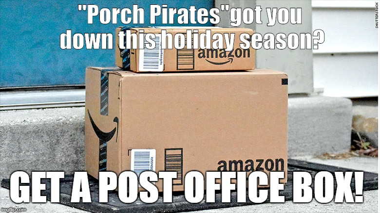 "brown paper packages |  ""Porch Pirates""got you down this holiday season? GET A POST OFFICE BOX! 