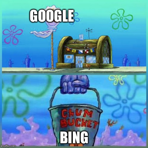 Krusty Krab Vs Chum Bucket Meme | GOOGLE BING | image tagged in memes,krusty krab vs chum bucket | made w/ Imgflip meme maker