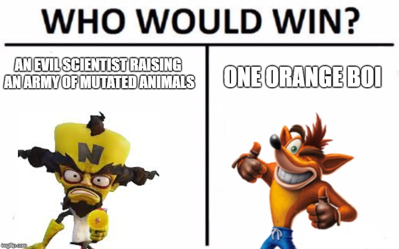 Who Would Win? | AN EVIL SCIENTIST RAISING AN ARMY OF MUTATED ANIMALS ONE ORANGE BOI | image tagged in memes,who would win | made w/ Imgflip meme maker