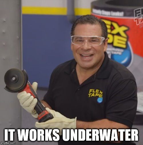 Phil Swift Flex Tape | IT WORKS UNDERWATER | image tagged in phil swift flex tape | made w/ Imgflip meme maker
