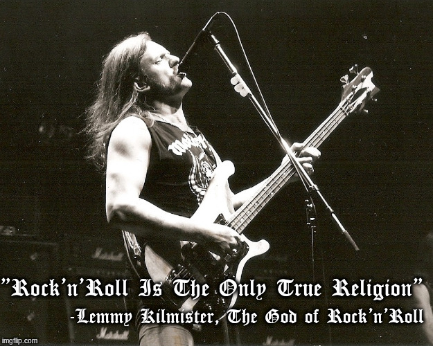 "True Religion | ""Rock'n'Roll Is The Only True Religion"" -Lemmy Kilmister, The God of Rock'n'Roll 
