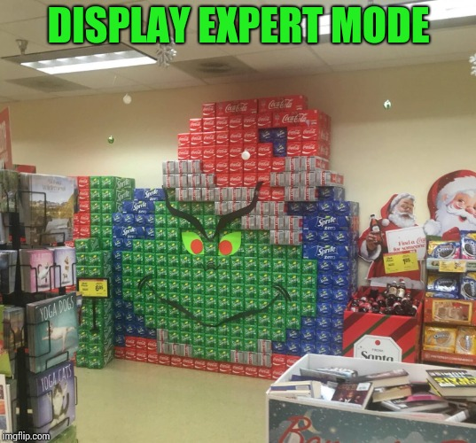 Fun holiday shopping | DISPLAY EXPERT MODE | image tagged in grinch,display,christmas,xmas,pipe_picasso | made w/ Imgflip meme maker