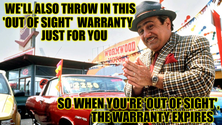 Used Car Salesman Has A Deal For You! | WE'LL ALSO THROW IN THIS SO WHEN YOU'RE 'OUT OF SIGHT',            THE WARRANTY EXPIRES 'OUT OF SIGHT'  WARRANTY         JUST FOR YOU | image tagged in used car salesman,memes,first world problems,out,you | made w/ Imgflip meme maker