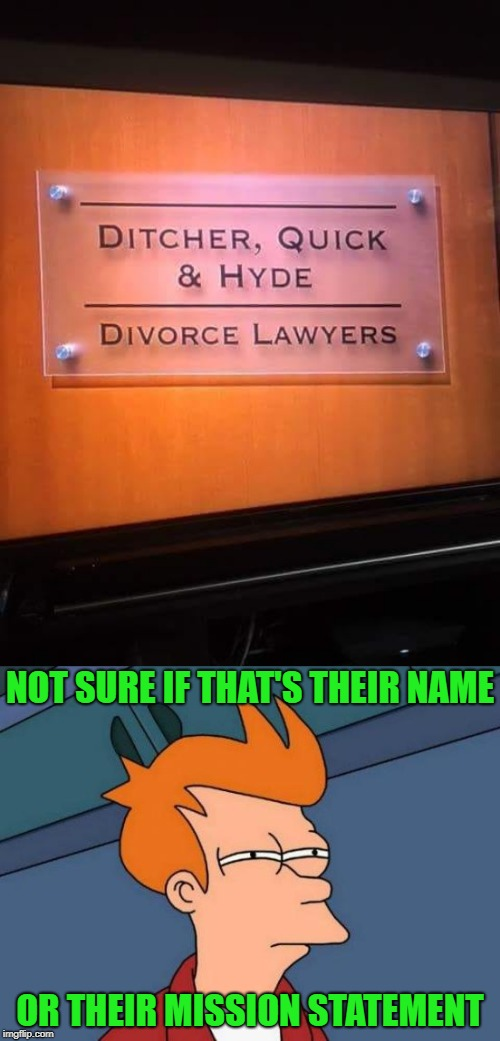 These guys should be on every man's contact list!!! | NOT SURE IF THAT'S THEIR NAME OR THEIR MISSION STATEMENT | image tagged in memes,futurama fry,ditcher quick  hyde,lawyers,funny,marriage | made w/ Imgflip meme maker