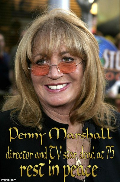 Penny Marshall  Oct 15, 1943 - Dec 17, 2018 | image tagged in penny marshall,rest in peace,meme,memes,tribute | made w/ Imgflip meme maker
