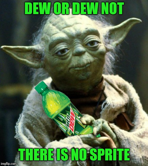DEW OR DEW NOT THERE IS NO SPRITE | made w/ Imgflip meme maker