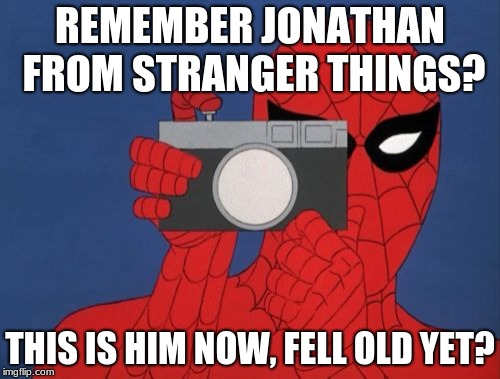 Spiderman Camera |  REMEMBER JONATHAN FROM STRANGER THINGS? THIS IS HIM NOW, FELL OLD YET? | image tagged in memes,spiderman camera,spiderman | made w/ Imgflip meme maker