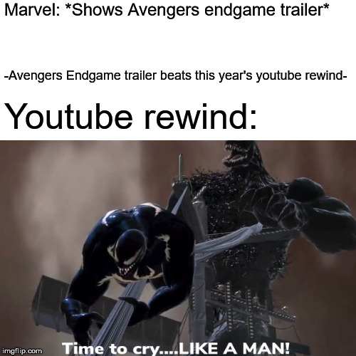 Avengers Endgame Trailer Meme 2 | Marvel: *Shows Avengers endgame trailer* -Avengers Endgame trailer beats this year's youtube rewind- Youtube rewind: | image tagged in memes,avengers 4,avengers endgame,marvel,venom,youtube rewind 2018 | made w/ Imgflip meme maker